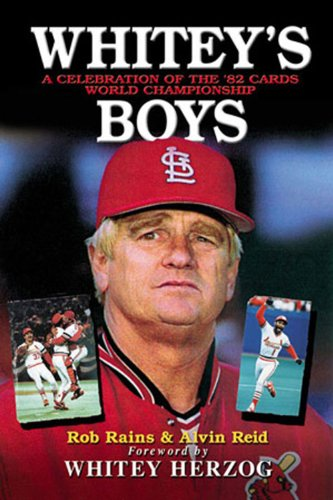 Whitey's Boys: A Celebration of the '82 Cards World Championship: Rains, Rob; Reid, Alvin