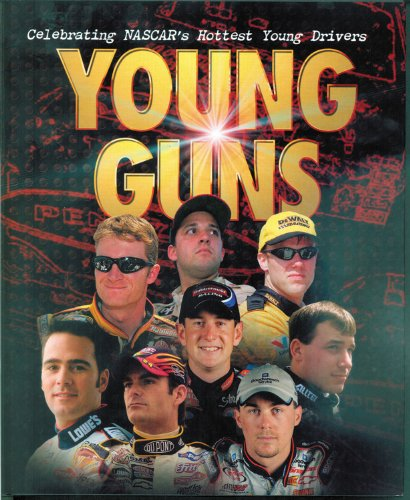 Young Guns: Celebrating Nascar's Hottest Young Drivers