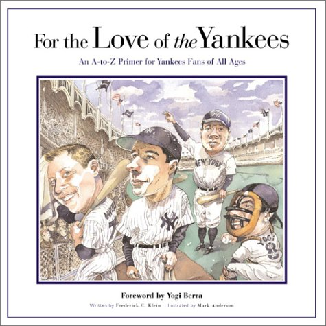 FOR THE LOVE OF THE YANKEES An a to Z Primer for Yankees Fans of all Ages