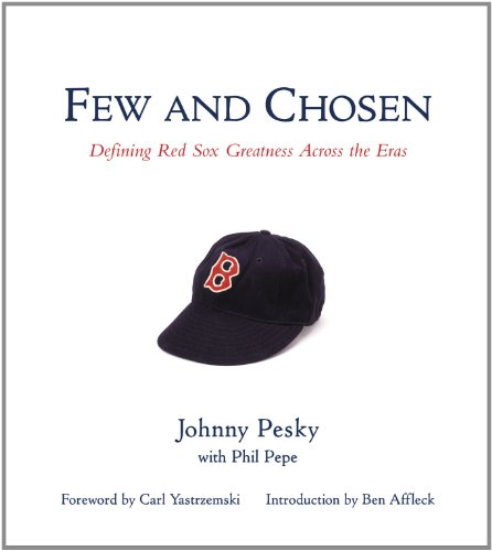 Few and Chosen Red Sox: Defining Red Sox Greatness Across the Eras (1572436085) by Johnny Pesky; Phil Pepe