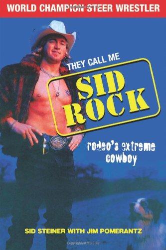 They Call Me Sid Rock: Rodeo's Extreme Cowboy: Steiner, Sid; Pomerantz, Jim