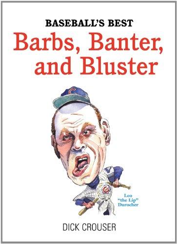 Baseball's Best Barbs, Banter, and Bluster: Dick Crouser