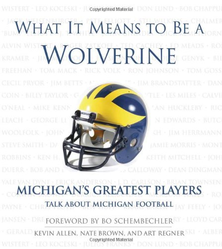 9781572436619: What It Means to Be a Wolverine: Michigan's Greatest Players Talk about Michigan Football