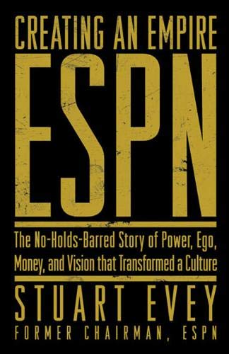 9781572436718: Creating an Empire: ESPN - The No-Holds-Barred Story of Power, Ego, Money, and Vision That Transformed a Culture