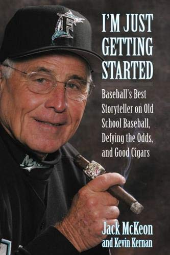 9781572437111: I'm Just Getting Started: Baseball's Best Storyteller on Old School Baseball, Defying the Odds, and Good Cigars