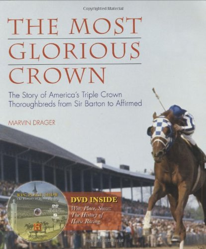 9781572437241: The Most Glorious Crown: The Story of America's Triple Crown Thoroughbreds from Sir Barton to Affirmed