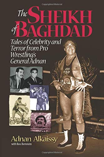 The Sheik of Baghdad: Tales of Celebrity and Terror from Pro Wrestling's General Adnan: ...