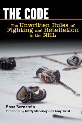 The Code: The Unwritten Rules Of Fighting And Retaliation In The NHL: Bernstein, Ross