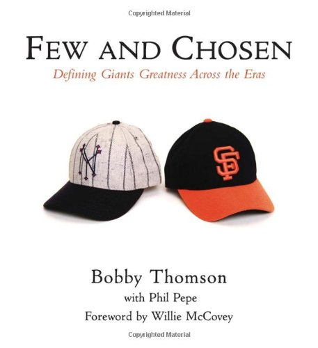 Few and Chosen Giants: Defining Giants Greatness Across the Eras (1572438541) by Bobby Thomson; Phil Pepe