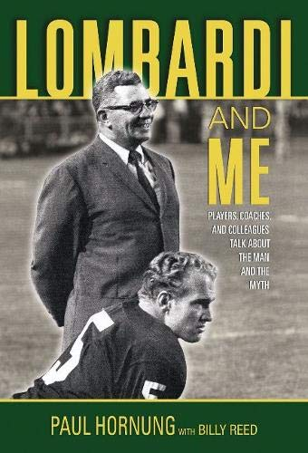 Lombardi and Me: Players, Coaches, and Colleagues Talk About the Man and the Myth: Hornung, Paul;...