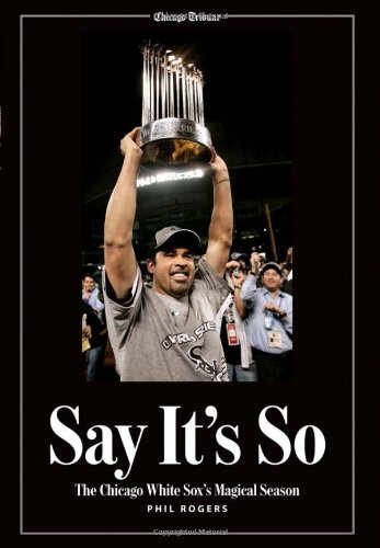 Say It's So: The Chicago White Sox's Magical Season (9781572438705) by Phil Rogers