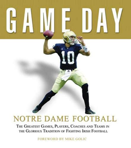 9781572438811: Game Day: Notre Dame Football: The Greatest Games, Players, Coaches and Teams in the Glorious Tradition of Fighting Irish Football