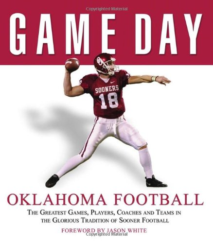 9781572438835: Game Day: Oklahoma Football: The Greatest Games, Players, Coaches and Teams in the Glorious Tradition of Sooner Football