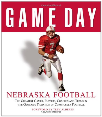 9781572438842: Game Day: Nebraska Football: The Greatest Games, Players, Coaches and Teams in the Glorious Tradition of Cornhusker Football