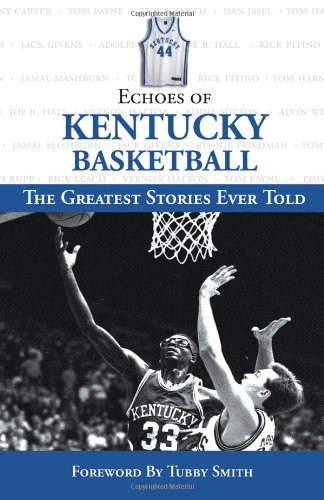 Echoes of Kentucky Basketball: The Greatest Stories: Triumph Books