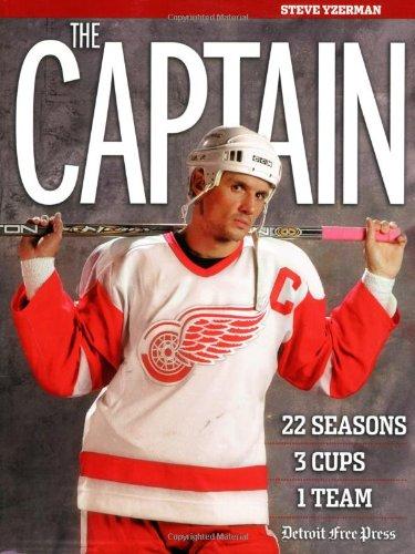 9781572439351: The Captain: Steve Yzerman: 22 Seasons, 3 Cups, 1 Team