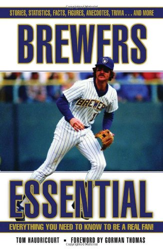 Brewers Essential: Everything You Need to Know to Be a Real Fan!: Haudricourt, Tom
