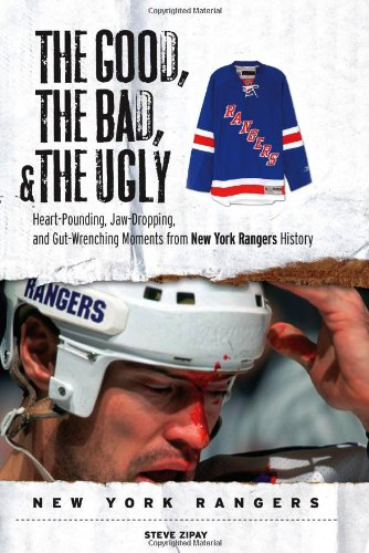 9781572439658: The Good, the Bad, & the Ugly: New York Rangers: Heart-Pounding, Jaw-Dropping, and Gut-Wrenching Moments from New York Rangers History