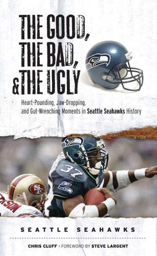 9781572439771: The Good, the Bad, and the Ugly Seattle Seahawks: Heart-Pounding, Jaw-Dropping, and Gut-Wrenching Moments from Seattle Seahawks History (Good, the Bad, & the Ugly)