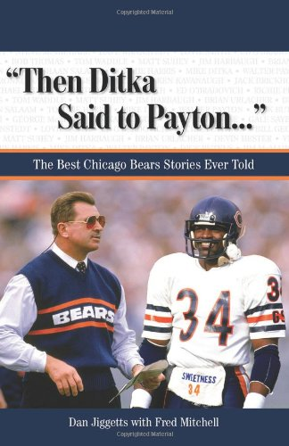 Then Ditka Said to Payton: The Best Chicago Bears Stories Ever Told with CD (Best Sports Stories ...
