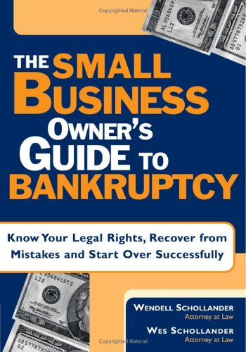 The Small Business Owner's Guide to Bankruptcy: Wendell Schollander, Wes