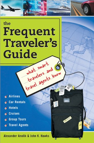 Frequent Traveler's Guide: What Smart Travelers and Travel Agents Know: Alexander Anolik
