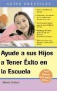 9781572485471: Ayude a su Hijo a Tener Exito en la Escuela Guia Especial para Padres Latinos: Help Your Children Succeed in School: A Special Guide for Latino ... / Practical Guides) (Spanish Edition)