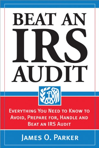 Beat an IRS Audit: Everything You Need: Parker, James