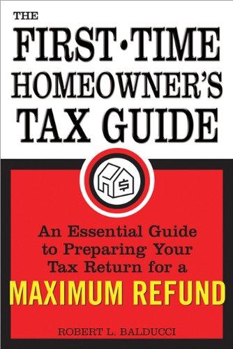 The First-Time Homeowner's Tax Guide: An Essential: Robert Balducci CPA