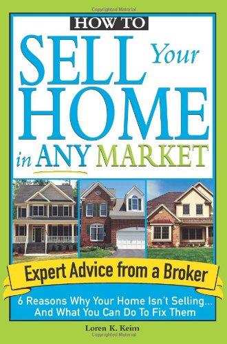 9781572486980: How to Sell Your Home in Any Market: 6 Reasons Why Your Home Isn't Selling... and What You Can Do to Fix Them