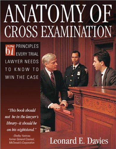 9781572487055: Anatomy of Cross-Examination: 67 Principles Every Trial Lawyer Needs to Know to Win the Case