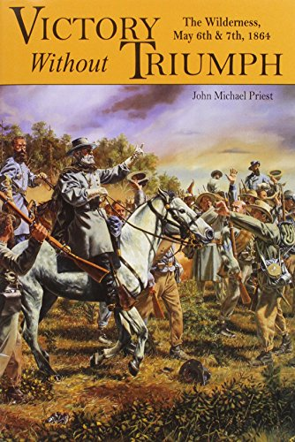 Victory Without Triumph: The Wilderness, May 6th & 7th, 1864 (9781572490093) by John Michael Priest