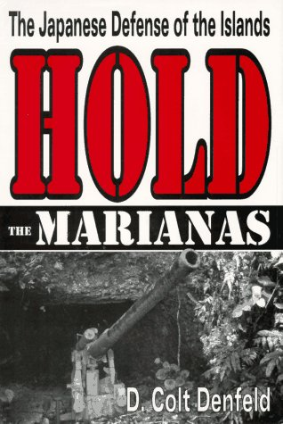 Hold the Marianas: The Japanese Defense of the Islands: Denfeld, D. Colt