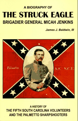 9781572490178: The Struck Eagle: Micah Jenkins, the Fifth South Carolina Volunteers, and the Plametto Sharpshooters