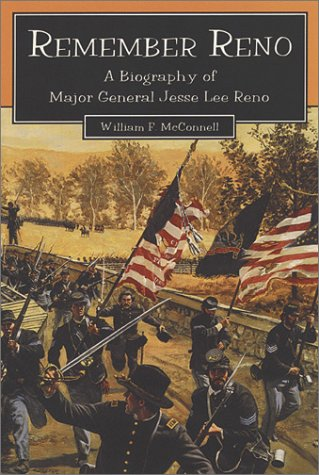 Remember Reno : A Biographer of Major General Jesse Lee Reno: McConnell, William F.