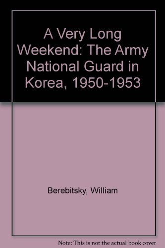 A Very Long Weekend: The Army National Guard in Korea 1950-1953