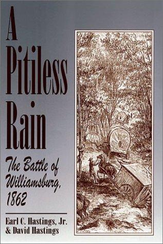 A Pitiless Rain: The Battle of Williamsburg, 1862: Hastings, Earl C Jr.;Hastings, David S.
