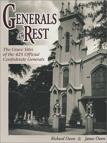 GENERALS AT REST: The Grave Sites of the 425 Official Confederate Generals.: Owen, Richard; James ...
