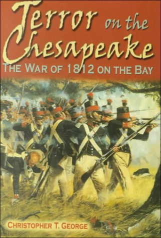 Terror on the Chesapeake: The War of 1812 on the Bay: George, Christopher