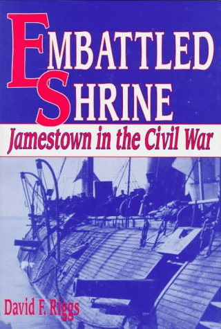 Embattled Shrine: Jamestown in the Civil War.: Riggs, David F.
