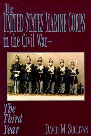 The United States Marine Corps in the Civil War - The Third Year: Sullivan, David M.