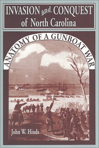 Invasion and Conquest of North Carolina: Anatomy of a Gunboat War: HINDS, John W.