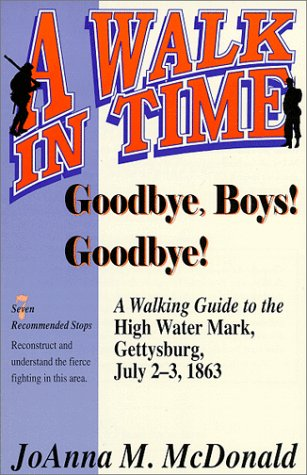 Goodbye, Boys! Goodbye!: A Walking Guide to the High Water Mark July 2-3, 1863: McDonald, Joanna M.