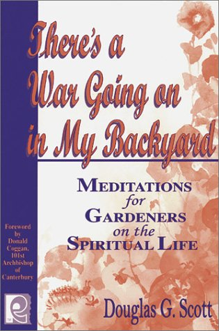 9781572491144: There's a War Going on in My Backyard: Meditations for Gardeners on the Spiritual Life