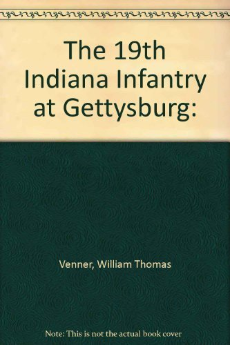 The 19th Indiana Infantry at Gettysburg: Hoosiers' Courage: Venner, William Thomas