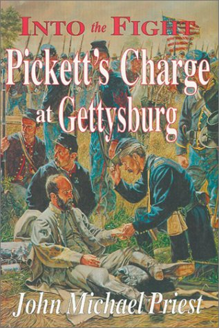 Into the Fight: Pickett's Charge at Gettysburg (1572491388) by John M. Priest