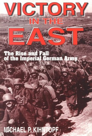 9781572491489: Victory in the East: The Rise and Fall of the Imperial German Army