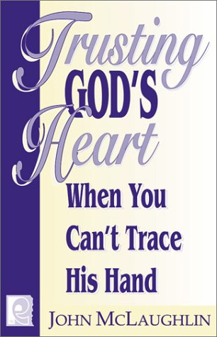 Trusting God's Heart When You Can't Trace His Hand (1572491655) by John McLaughlin