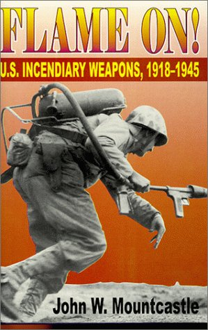 9781572491663: Flame On!: U.S. Incendiary Weapons, 1918-1945