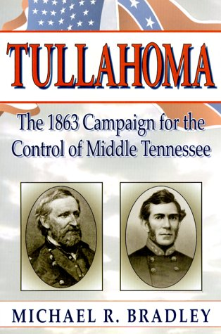 Tullahoma: The 1863 Campaign for the Control: Bradley, Michael R.